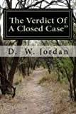"Jordan, D. W.: The Verdict Of A Closed Case"": Released (Volume 1)"