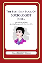 The Best Ever Book of Sociologist Jokes:…