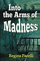 Into the Arms of Madness: A Novel of…