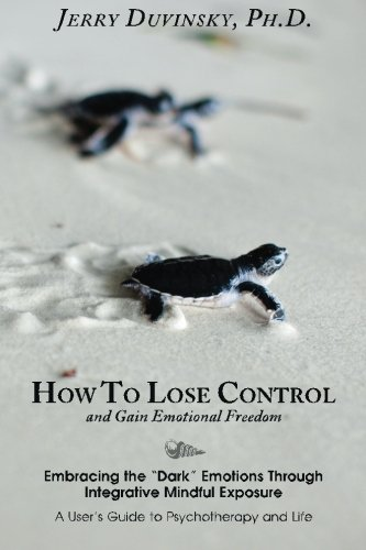 how-to-lose-control-and-gain-emotional-freedom-embracing-the-dark-emotions-through-integrative-mindful-exposure