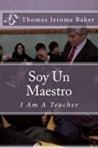 Soy Un Maestro: I Am A Teacher by Thomas…