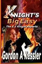 Knight's Big Easy by Gordon A. Kessler