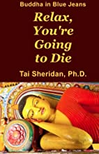 Relax, You're Going to Die by Tai…