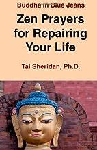 Zen Prayers For Repairing Your Life by Tai…
