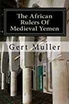 The African Rulers Of Medieval Yemen by Gert…