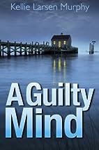 A Guilty Mind by Kellie Larsen Murphy
