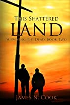 This Shattered Land by James N. Cook