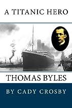 A Titanic Hero: Thomas Byles by Cady Crosby