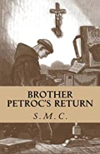 Brother Petroc's Return by S. M. C