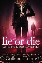 Lie or Die by Colleen Helme