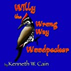 Willy the Wrong Way Woodpecker by Kenneth W…