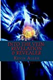Allen, Kevin: Into The Vein: Revelation and Revealer (Volume 1)