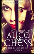 Alice & Chess: Relics Of Oz (Volume 1) by…