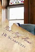 Not My Home by J R Scarpuzzi