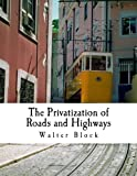 Block, Walter: The Privatization of Roads and Highways (Large Print Edition): Human and Economic Factors