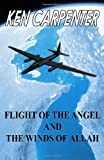 Carpenter, Ken: Flight of the Angel and the Winds of Allah (Volume 1)