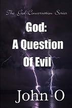 God:A Question Of Evil: The God Conversation…