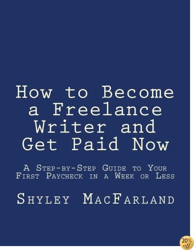 How to Become a Freelance Writer and Get Paid Now: A Step-by-Step Guide to Your First Paycheck in a Week or Less