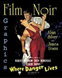 Silver, Alain: Film Noir Graphics: Where Danger Lives