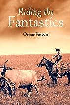 Riding the Fantastics by Oscar Patton