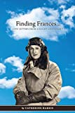 Harris, Catherine: Finding Frances: Love Letters from a Flight Lieutenant