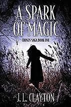 A Spark of Magic: Chosen Saga Book One by J.…