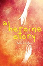 A Heroine Story by Kelly E. Loftus