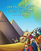 Anthony Ant Goes to Egypt by Julie…