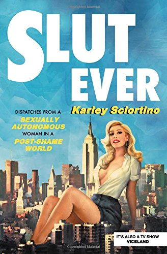 slutever-dispatches-from-a-sexually-autonomous-woman-in-a-post-shame-world