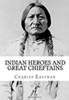 Indian Heroes and Great Chieftains by…