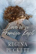 Love is a Promise Kept by Regina Puckett