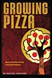 Shepherd, Michael: Growing Pizza: How to Plant the Seeds to a Successful Pizzeria
