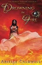 Drowning in Fire: The Nerita Torlan Series…