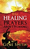 Smith, Gene: When Healing Prayers Aren't Working: Spiritual Warfare for Real