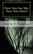 Now You See Me, Now You Don't by Judith P.…