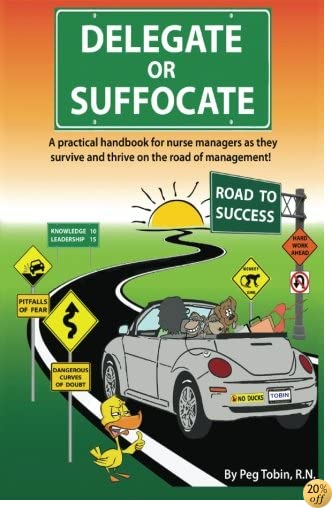 TDelegate or Suffocate - Color: A practical handbook for nurse managers as they survive and thrive on the road of management.