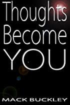 Thoughts Become You by Mack Buckley