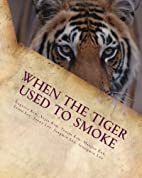When the Tiger Used to Smoke: A Taste of…