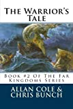 Cole, Allan: The Warrior's Tale: Book #2 Of The Far Kingdoms Series