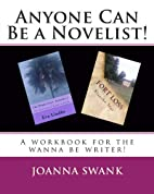 Anyone Can Be a Novelist!: 1 by Joanna Swank