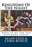 Cole, Allan: Kingdoms Of The Night: Book #3 Of The Far Kingdoms Series (Volume 3)