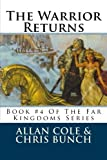 Cole, Allan: The Warrior Returns: Book #4 Of The Far Kingdoms Series (Volume 4)