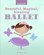 Beautiful, Magical, Amazing BALLET (A Mia…