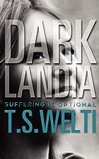 Darklandia by T S Welti
