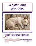 Brooks, K. S.: A Year with Mr. Pish 2013: 2013 Personal Planner/Calendar