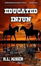 Educated Injun by R.L. Kiser