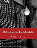 Block, Walter: Defending the Undefendable (Large Print Edition): The Pimp, Prostitute, Scab, Slumlord, Libeler, Moneylender, and Other Scapegoats in the Rogue?s Gallery of American Society