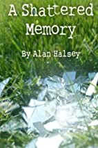 A Shattered Memory by Alan Halsey