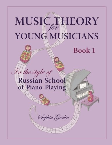 music-theory-for-young-musicians-in-the-style-of-russian-school-of-piano-playing-volume-1