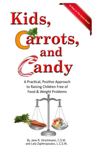 kids-carrots-and-candy-a-practical-positive-approach-to-raising-children-free-of-food-and-weight-problems